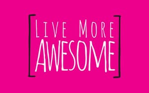 Live More Awesome