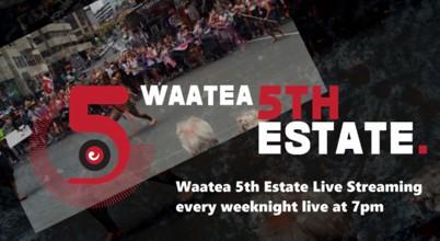 Waatea 5th Estate
